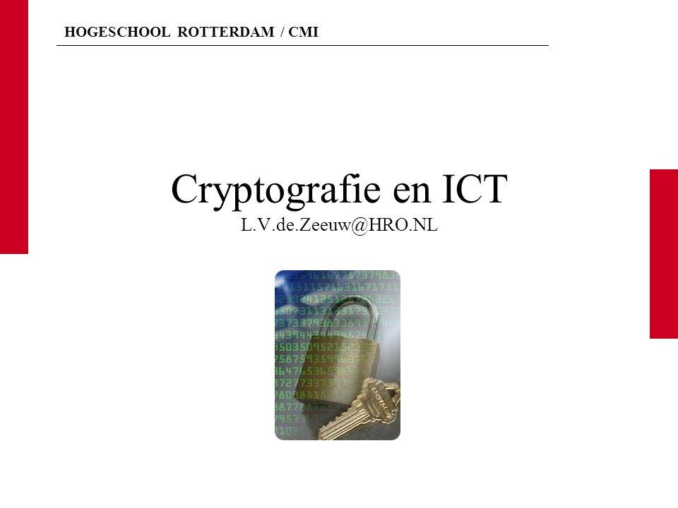 HOGESCHOOL ROTTERDAM / CMI Cryptografie en ICT L.V.de.Zeeuw@HRO.NL