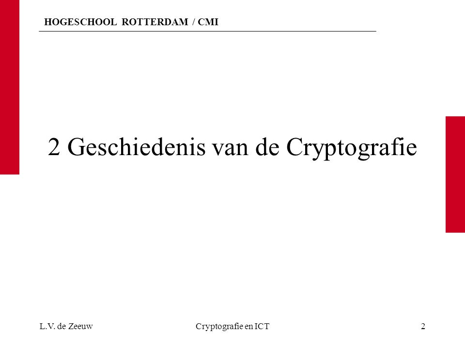 HOGESCHOOL ROTTERDAM / CMI 2 Geschiedenis van de Cryptografie L.V. de ZeeuwCryptografie en ICT2