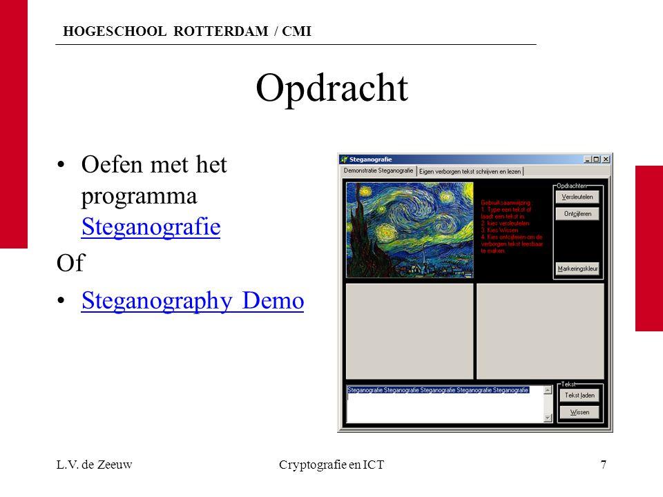 HOGESCHOOL ROTTERDAM / CMI Opdracht Oefen met het programma Steganografie Steganografie Of Steganography Demo L.V. de ZeeuwCryptografie en ICT7