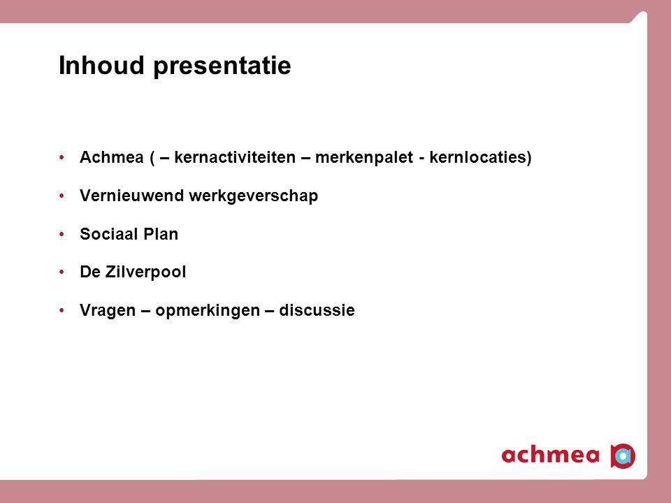 Inhoud presentatie Achmea ( – kernactiviteiten – merkenpalet - kernlocaties) Vernieuwend werkgeverschap Sociaal Plan De Zilverpool Vragen – opmerkinge