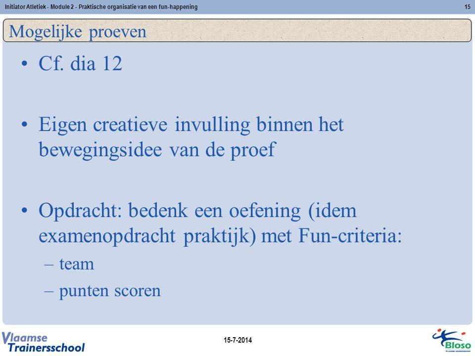 15-7-2014 Initiator Atletiek - Module 2 - Praktische organisatie van een fun-happening15 Mogelijke proeven Cf. dia 12 Eigen creatieve invulling binnen