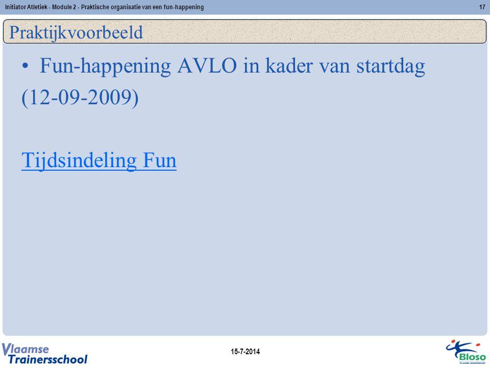 15-7-2014 Initiator Atletiek - Module 2 - Praktische organisatie van een fun-happening17 Praktijkvoorbeeld Fun-happening AVLO in kader van startdag (1