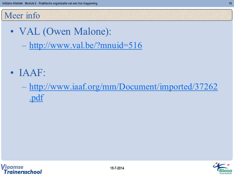 15-7-2014 Initiator Atletiek - Module 2 - Praktische organisatie van een fun-happening18 Meer info VAL (Owen Malone): –http://www.val.be/?mnuid=516htt