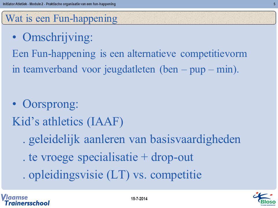 15-7-2014 Initiator Atletiek - Module 2 - Praktische organisatie van een fun-happening5 Wat is een Fun-happening Omschrijving: Een Fun-happening is ee