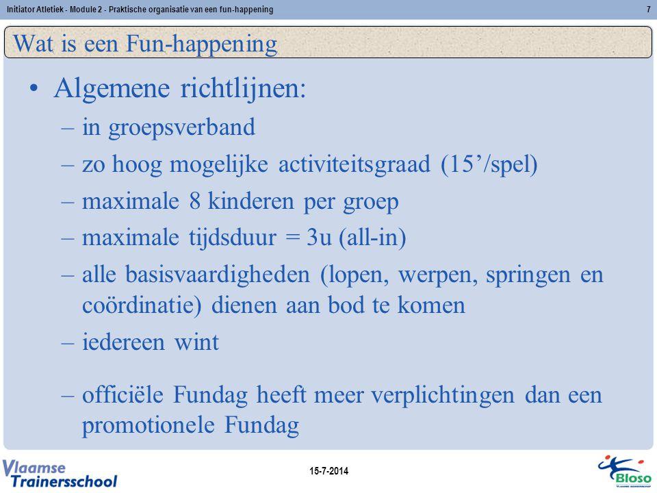 15-7-2014 Initiator Atletiek - Module 2 - Praktische organisatie van een fun-happening7 Wat is een Fun-happening Algemene richtlijnen: –in groepsverba