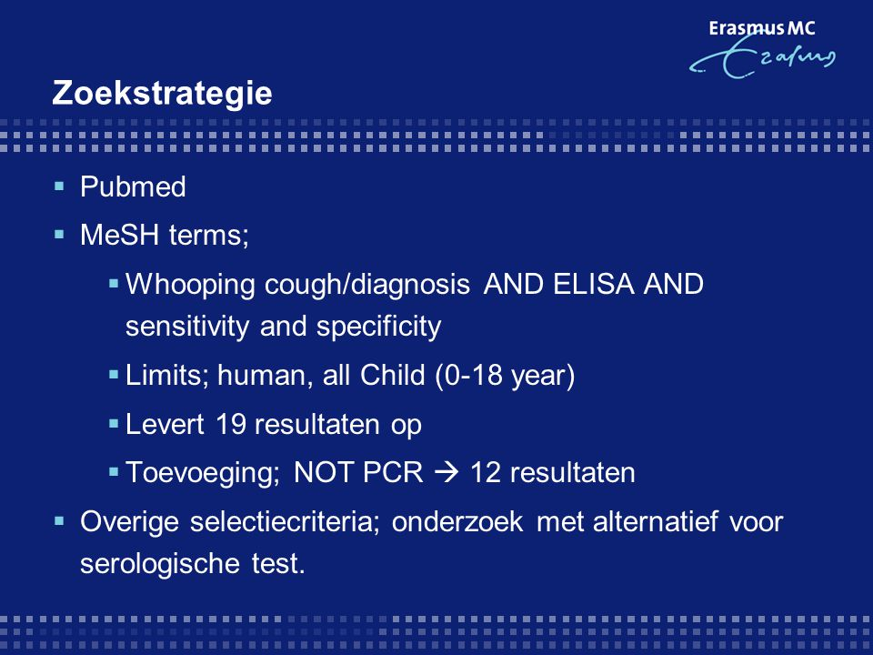 Zoekstrategie  Pubmed  MeSH terms;  Whooping cough/diagnosis AND ELISA AND sensitivity and specificity  Limits; human, all Child (0-18 year)  Lev