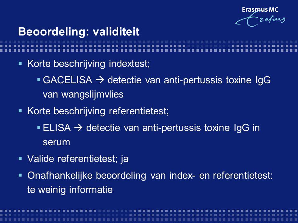 Beoordeling: validiteit  Korte beschrijving indextest;  GACELISA  detectie van anti-pertussis toxine IgG van wangslijmvlies  Korte beschrijving re
