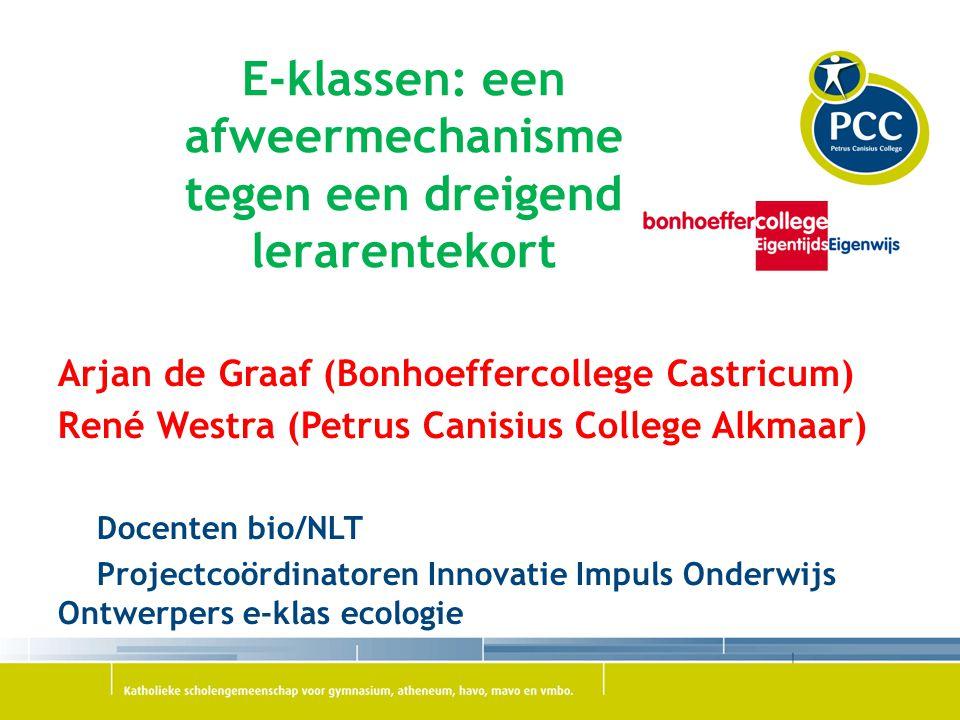 E-klassen: een afweermechanisme tegen een dreigend lerarentekort Arjan de Graaf (Bonhoeffercollege Castricum) René Westra (Petrus Canisius College Alk