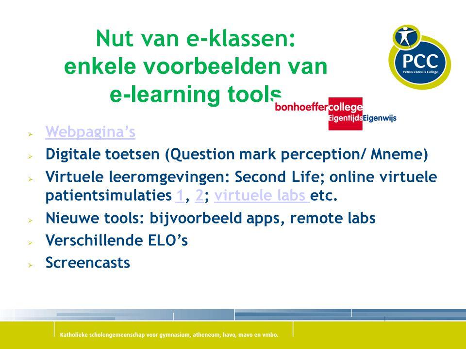 Nut van e-klassen: enkele voorbeelden van e-learning tools  Webpagina's Webpagina's  Digitale toetsen (Question mark perception/ Mneme)  Virtuele l