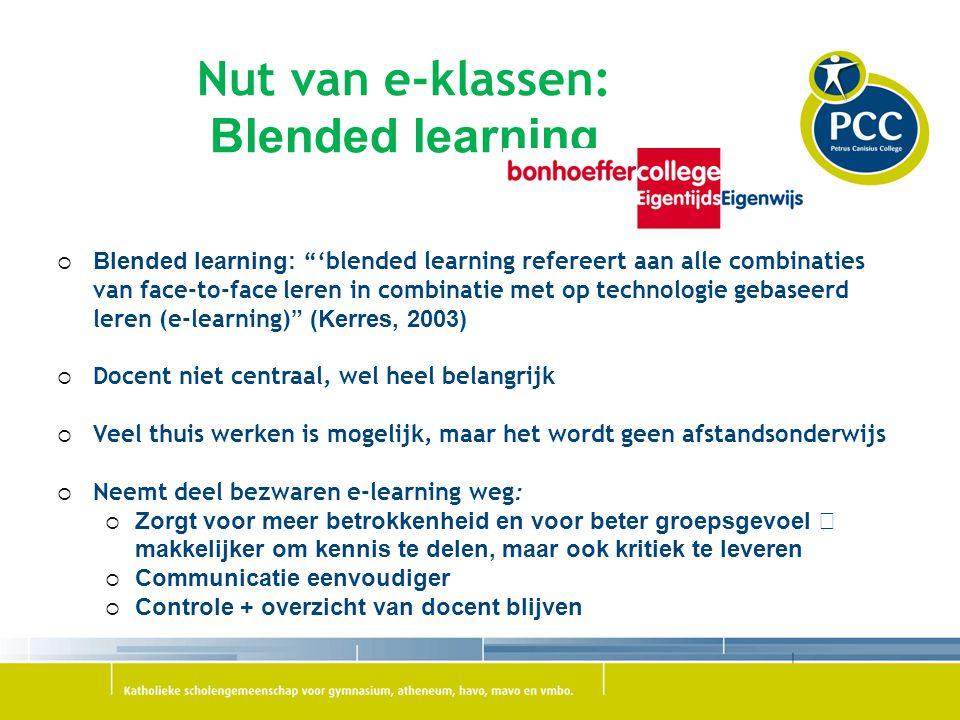 """Nut van e-klassen: Blended learning  Blended learning: """"'blended learning refereert aan alle combinaties van face-to-face leren in combinatie met op"""