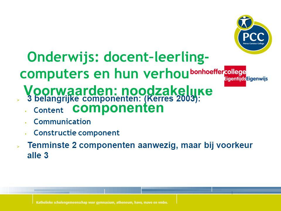Onderwijs: docent–leerling- computers en hun verhouding Voorwaarden: noodzakelijke componenten  3 belangrijke componenten: (Kerres 2003):  Content 