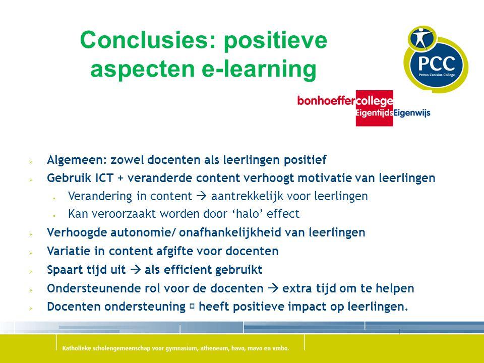 Conclusies: positieve aspecten e-learning  Algemeen: zowel docenten als leerlingen positief  Gebruik ICT + veranderde content verhoogt motivatie van