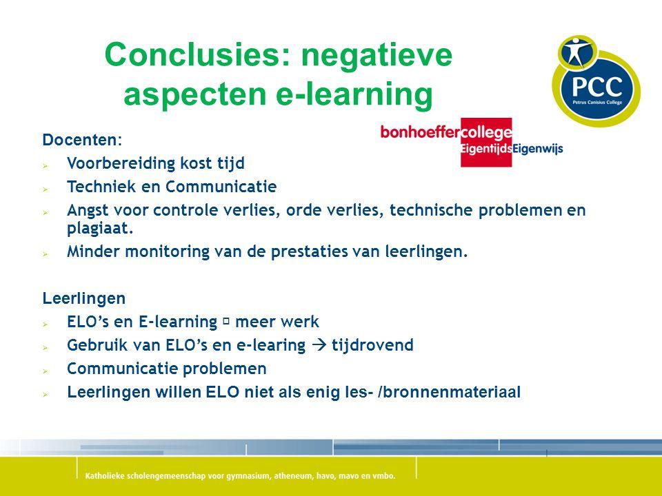 Conclusies: negatieve aspecten e-learning Docenten:  Voorbereiding kost tijd  Techniek en Communicatie  Angst voor controle verlies, orde verlies,