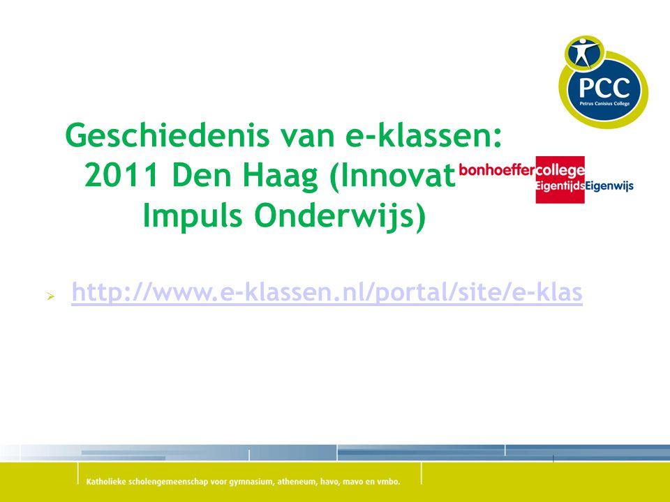Geschiedenis van e-klassen: 2011 Den Haag (Innovatie Impuls Onderwijs)  http://www.e-klassen.nl/portal/site/e-klas http://www.e-klassen.nl/portal/sit