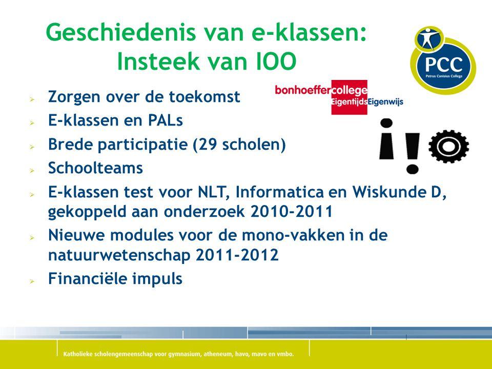 Geschiedenis van e-klassen: Insteek van IOO  Zorgen over de toekomst  E-klassen en PALs  Brede participatie (29 scholen)  Schoolteams  E-klassen