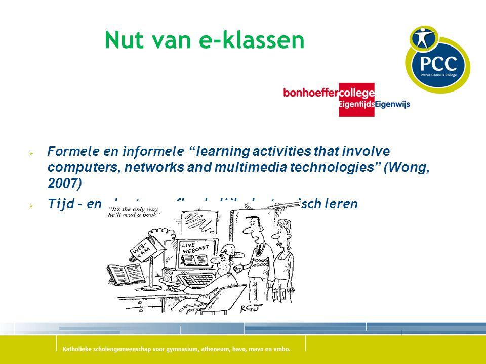 "Nut van e-klassen  Formele en informele "" learning activities that involve computers, networks and multimedia technologies"" (Wong, 2007)  Tijd - en"