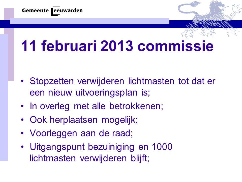 11 februari 2013 commissie Stopzetten verwijderen lichtmasten tot dat er een nieuw uitvoeringsplan is; In overleg met alle betrokkenen; Ook herplaatsen mogelijk; Voorleggen aan de raad; Uitgangspunt bezuiniging en 1000 lichtmasten verwijderen blijft;