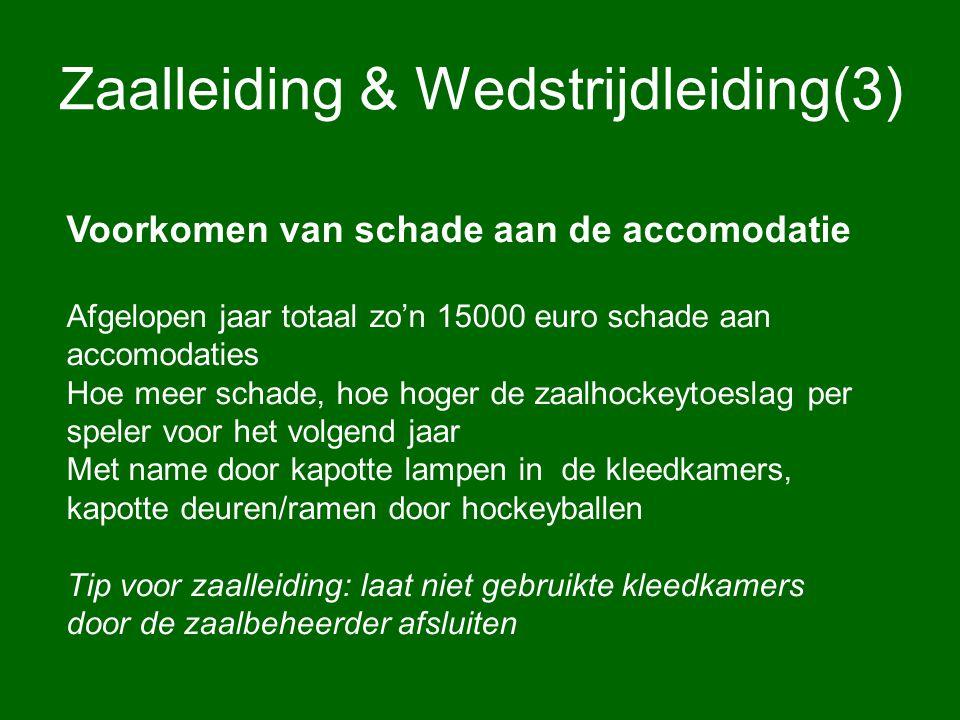 Zaalleiding & Wedstrijdleiding(3) Voorkomen van schade aan de accomodatie Afgelopen jaar totaal zo'n 15000 euro schade aan accomodaties Hoe meer schad