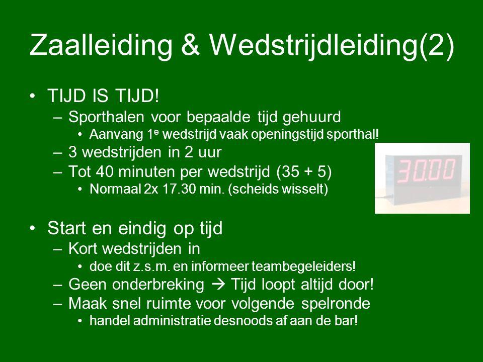 Zaalleiding & Wedstrijdleiding(2) TIJD IS TIJD! –Sporthalen voor bepaalde tijd gehuurd Aanvang 1 e wedstrijd vaak openingstijd sporthal! –3 wedstrijde