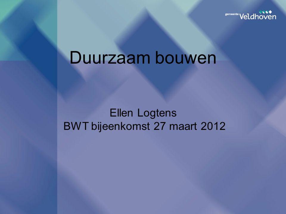Duurzaam bouwen Ellen Logtens BWT bijeenkomst 27 maart 2012