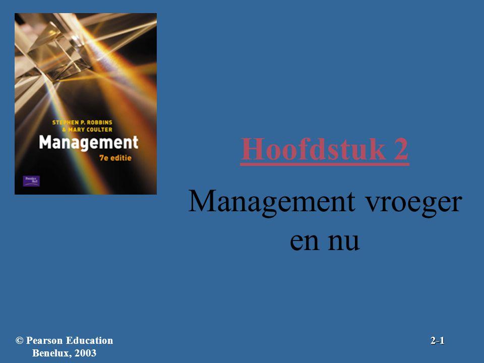 Hoofdstuk 2 Management vroeger en nu © Pearson Education Benelux, 20032-1
