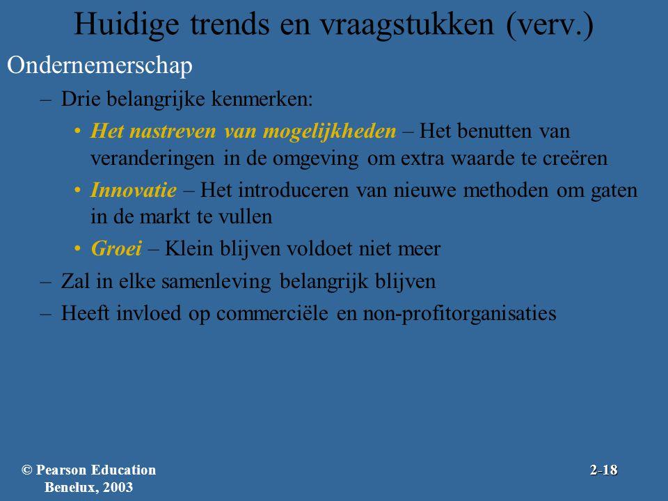 Huidige trends en vraagstukken (verv.) Ondernemerschap –Drie belangrijke kenmerken: Het nastreven van mogelijkheden – Het benutten van veranderingen i