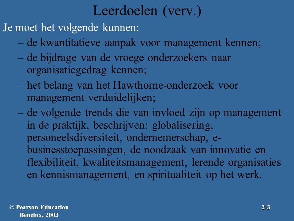 Leerdoelen (verv.) Je moet het volgende kunnen: –de kwantitatieve aanpak voor management kennen; –de bijdrage van de vroege onderzoekers naar organisa