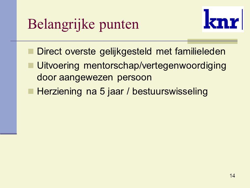 14 Belangrijke punten Direct overste gelijkgesteld met familieleden Uitvoering mentorschap/vertegenwoordiging door aangewezen persoon Herziening na 5