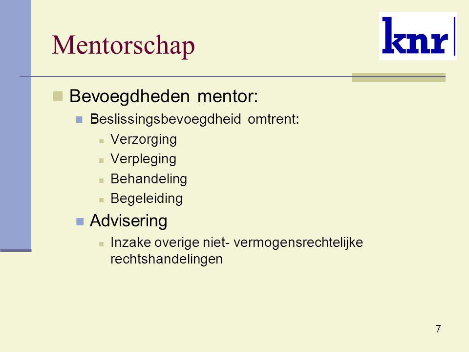 7 Mentorschap Bevoegdheden mentor: Beslissingsbevoegdheid omtrent: Verzorging Verpleging Behandeling Begeleiding Advisering Inzake overige niet- vermo