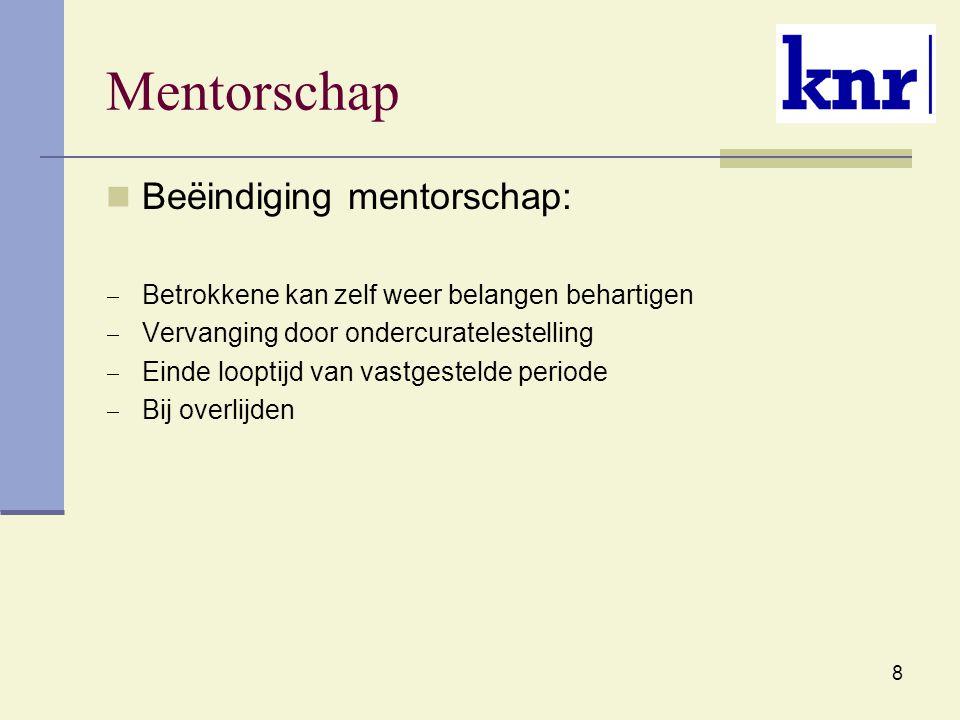 8 Mentorschap Beëindiging mentorschap:  Betrokkene kan zelf weer belangen behartigen  Vervanging door ondercuratelestelling  Einde looptijd van vas