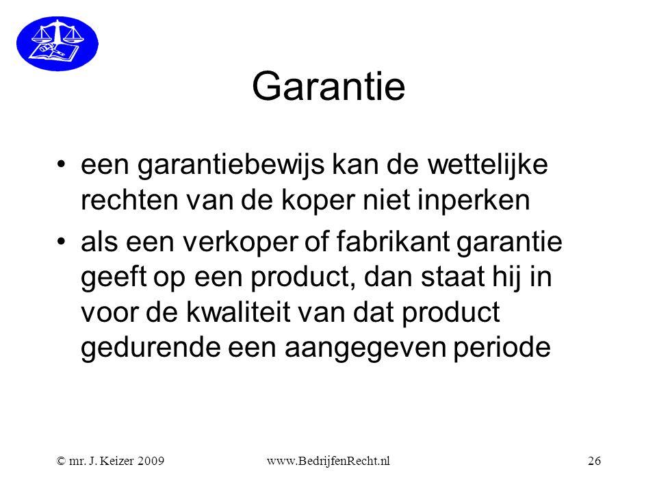Garantie een garantiebewijs kan de wettelijke rechten van de koper niet inperken als een verkoper of fabrikant garantie geeft op een product, dan staat hij in voor de kwaliteit van dat product gedurende een aangegeven periode www.BedrijfenRecht.nl26© mr.