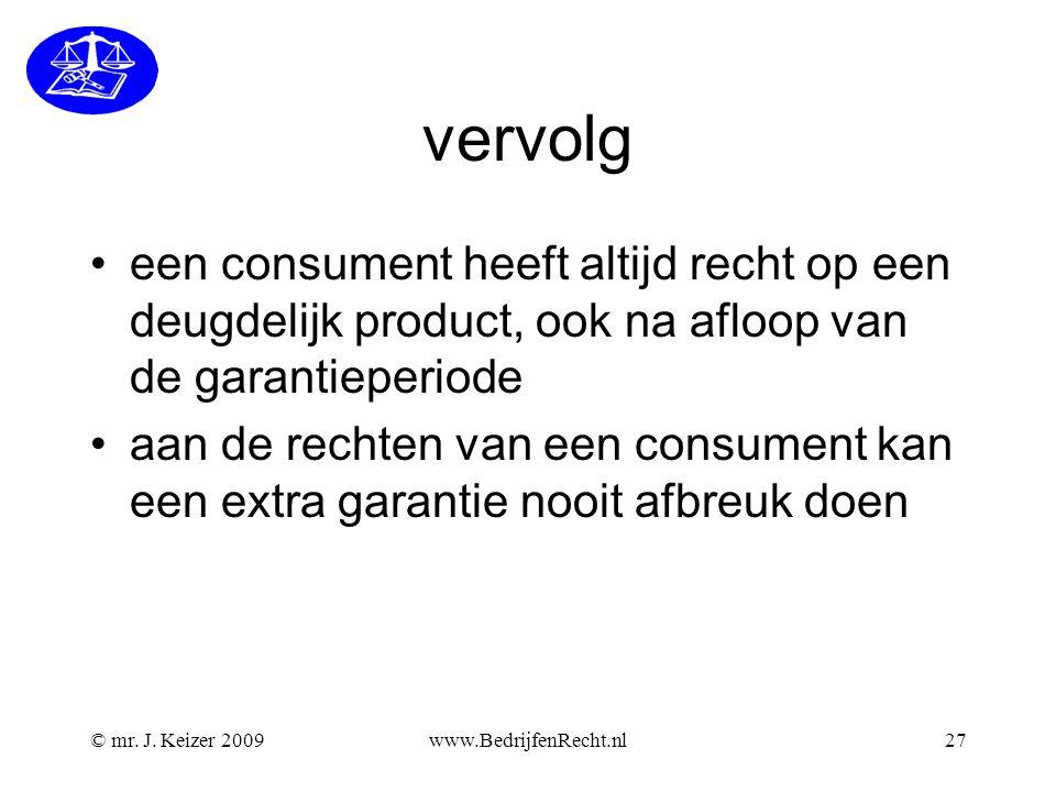 vervolg een consument heeft altijd recht op een deugdelijk product, ook na afloop van de garantieperiode aan de rechten van een consument kan een extra garantie nooit afbreuk doen www.BedrijfenRecht.nl27© mr.