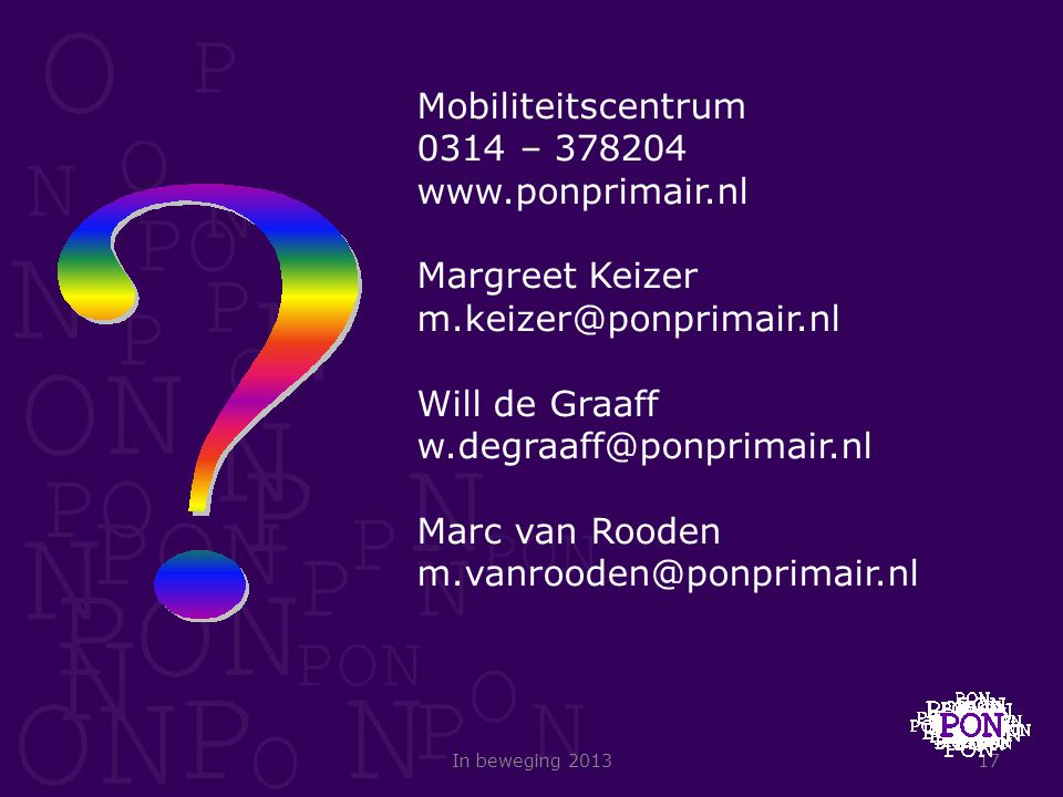 Mobiliteitscentrum 0314 – 378204 www.ponprimair.nl Margreet Keizer m.keizer@ponprimair.nl Will de Graaff w.degraaff@ponprimair.nl Marc van Rooden m.va
