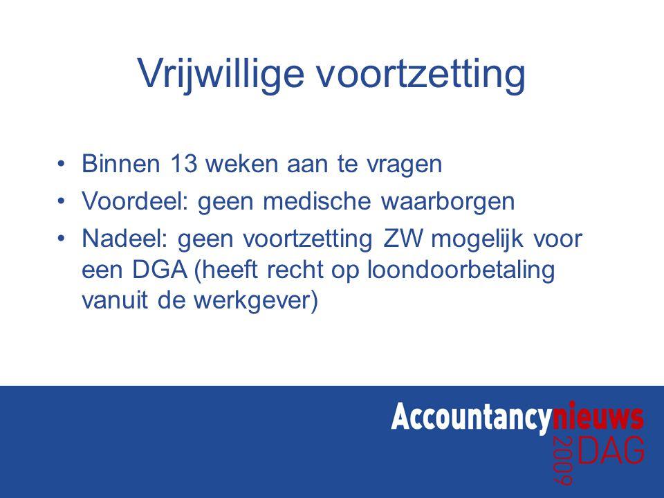 Vrijwillige voortzetting Binnen 13 weken aan te vragen Voordeel: geen medische waarborgen Nadeel: geen voortzetting ZW mogelijk voor een DGA (heeft re