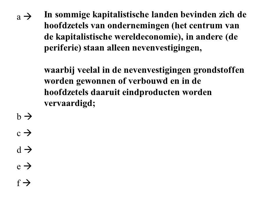 a  b  c  d  e  f  In sommige kapitalistische landen bevinden zich de hoofdzetels van ondernemingen (het centrum van de kapitalistische wereldeco