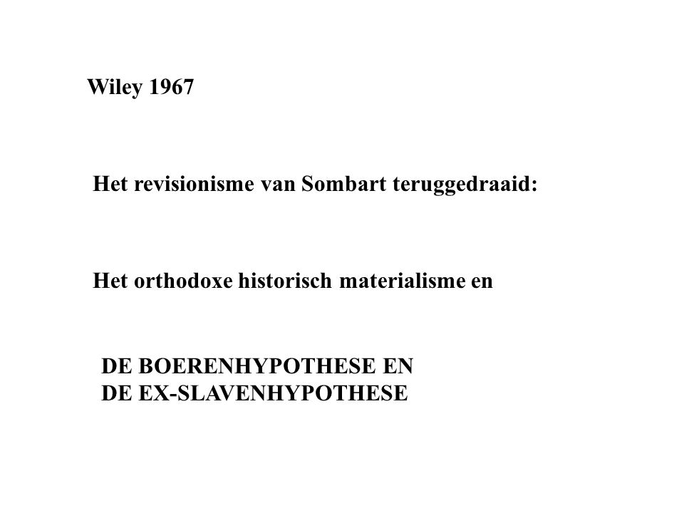 Wiley 1967 Het revisionisme van Sombart teruggedraaid: Het orthodoxe historisch materialisme en DE BOERENHYPOTHESE EN DE EX-SLAVENHYPOTHESE