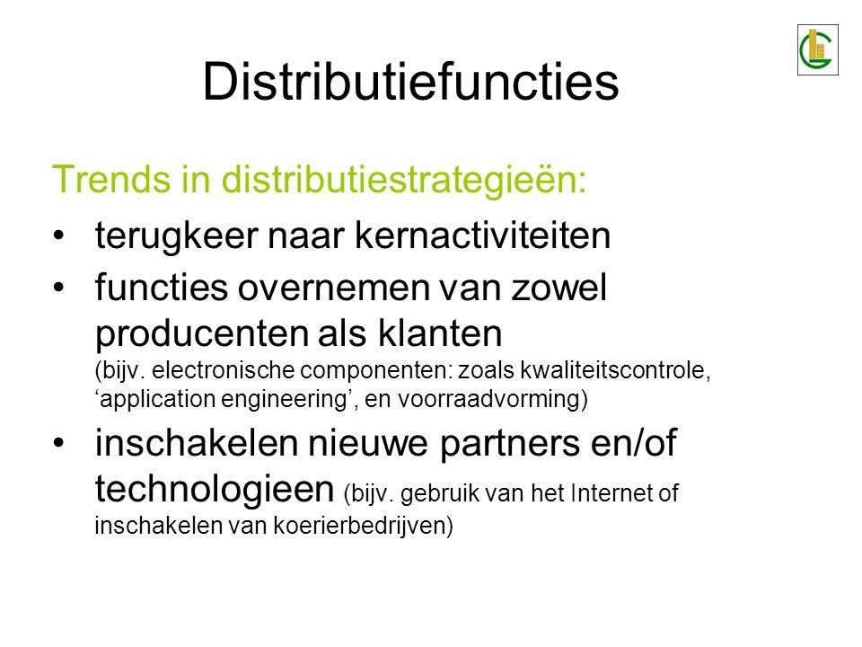 Distributiefuncties Trends in distributiestrategieën: terugkeer naar kernactiviteiten functies overnemen van zowel producenten als klanten (bijv. elec