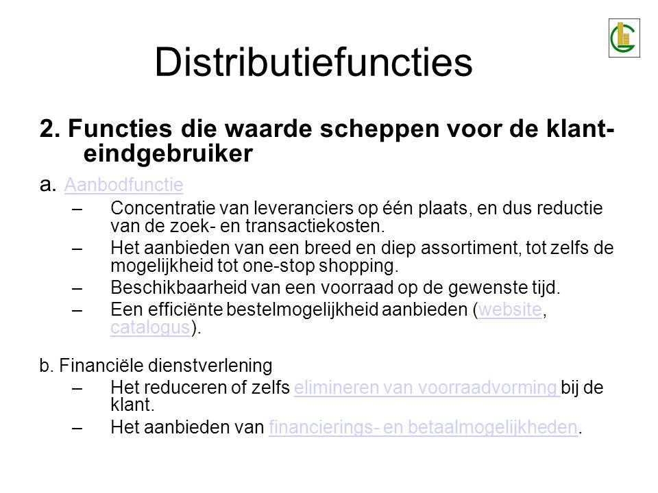 Distributiefuncties 2. Functies die waarde scheppen voor de klant- eindgebruiker a. Aanbodfunctie Aanbodfunctie –Concentratie van leveranciers op één