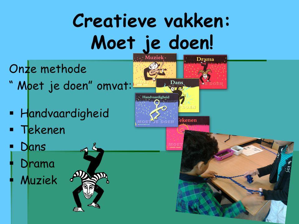 """Creatieve vakken: Moet je doen! Onze methode """" Moet je doen"""" omvat:   Handvaardigheid   Tekenen   Dans   Drama   Muziek"""