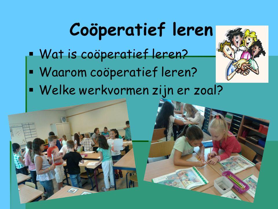 Coöperatief leren   Wat is coöperatief leren?   Waarom coöperatief leren?   Welke werkvormen zijn er zoal?