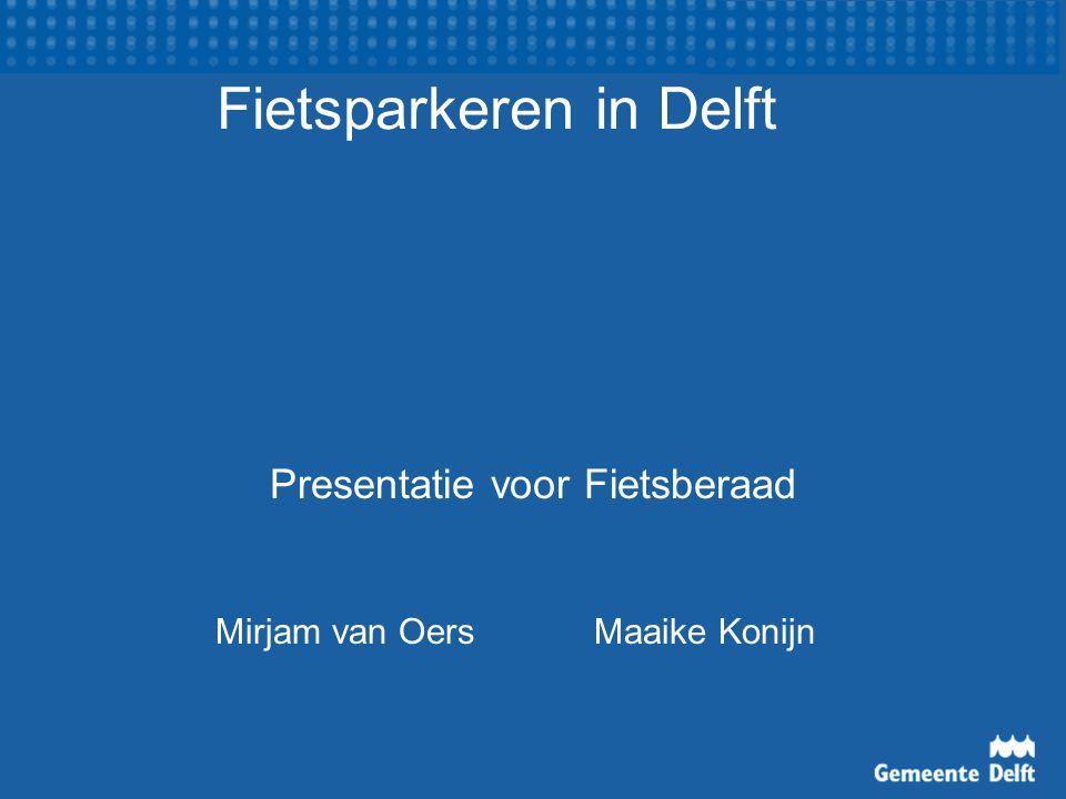 Fietsparkeren in Delft Mirjam van Oers Maaike Konijn Presentatie voor Fietsberaad