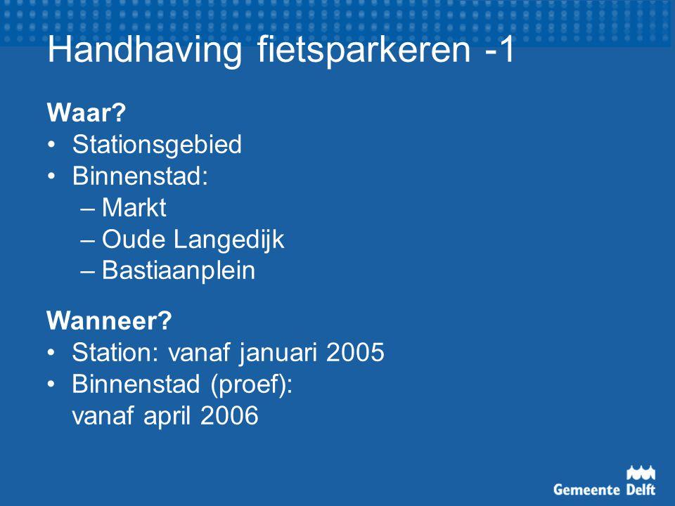 Handhaving fietsparkeren -1 Waar? Stationsgebied Binnenstad: –Markt –Oude Langedijk –Bastiaanplein Wanneer? Station: vanaf januari 2005 Binnenstad (pr