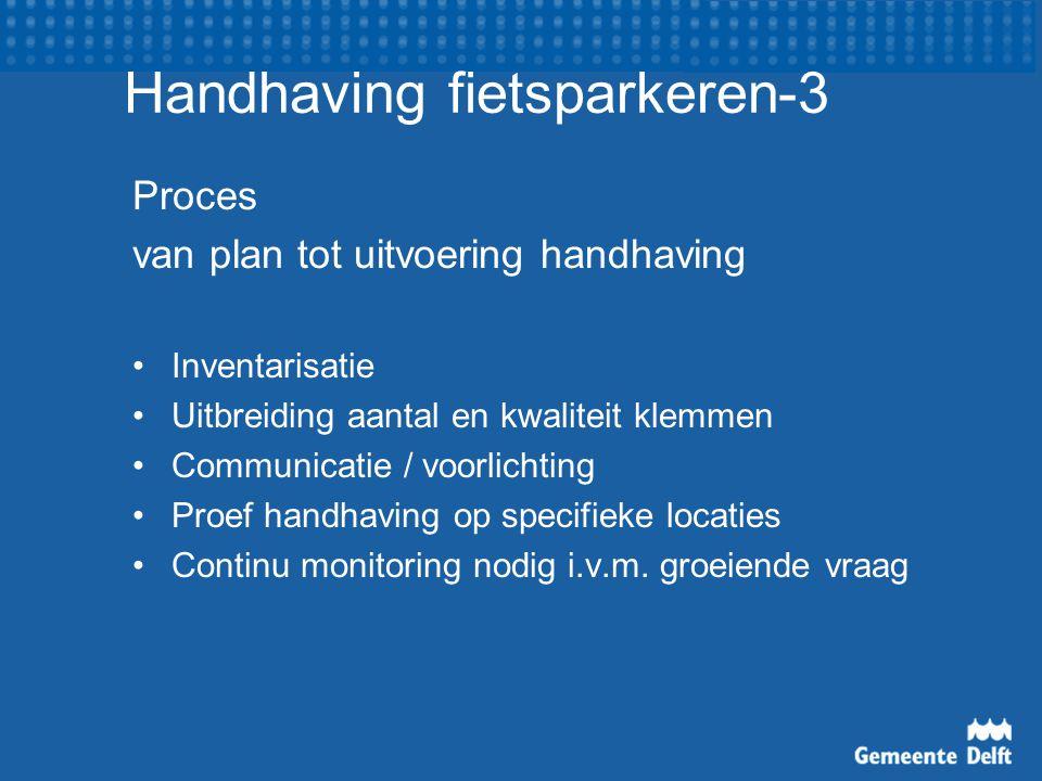 Handhaving fietsparkeren-3 Proces van plan tot uitvoering handhaving Inventarisatie Uitbreiding aantal en kwaliteit klemmen Communicatie / voorlichtin