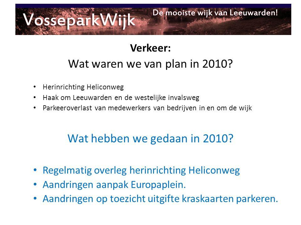 Verkeer: Wat waren we van plan in 2010? Herinrichting Heliconweg Haak om Leeuwarden en de westelijke invalsweg Parkeeroverlast van medewerkers van bed