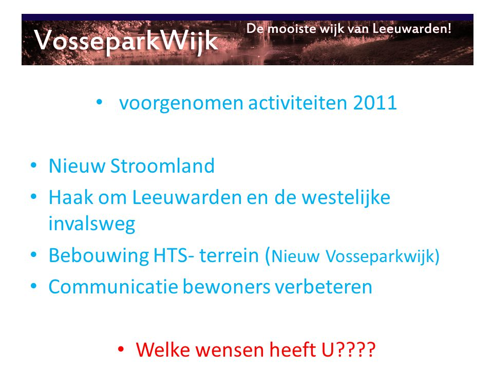 voorgenomen activiteiten 2011 Nieuw Stroomland Haak om Leeuwarden en de westelijke invalsweg Bebouwing HTS- terrein ( Nieuw Vosseparkwijk) Communicati