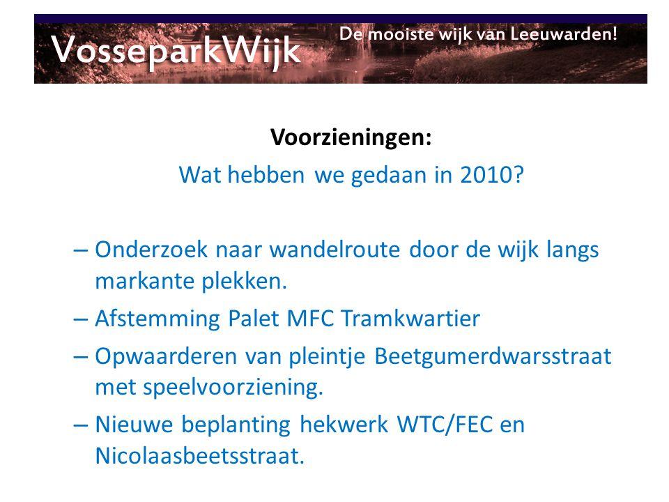 Voorzieningen: Wat hebben we gedaan in 2010? – Onderzoek naar wandelroute door de wijk langs markante plekken. – Afstemming Palet MFC Tramkwartier – O