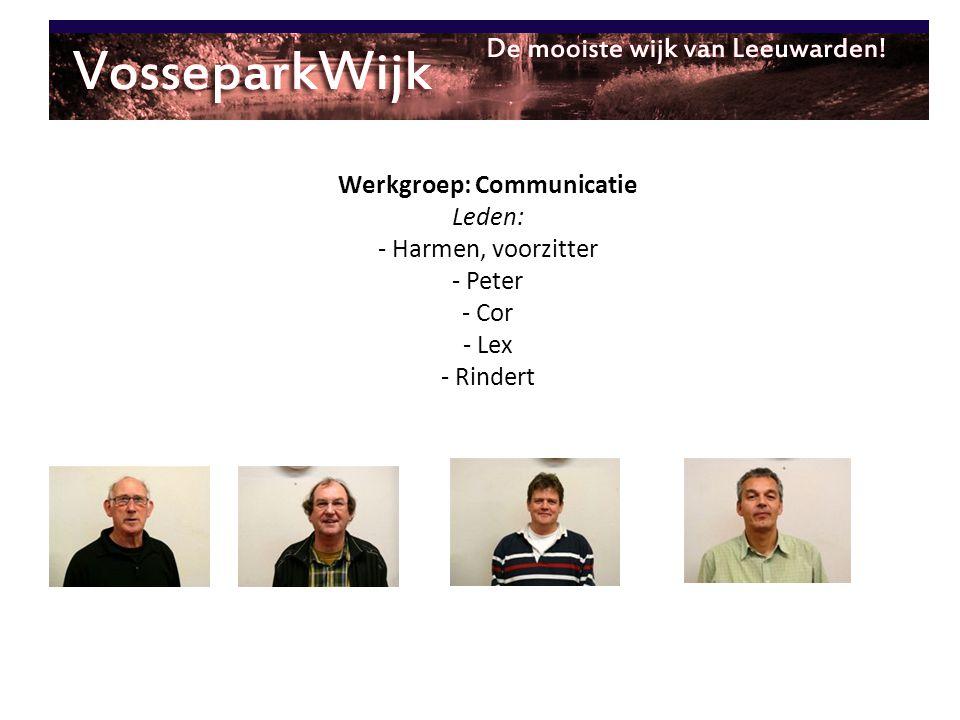 Werkgroep: Communicatie Leden: - Harmen, voorzitter - Peter - Cor - Lex - Rindert