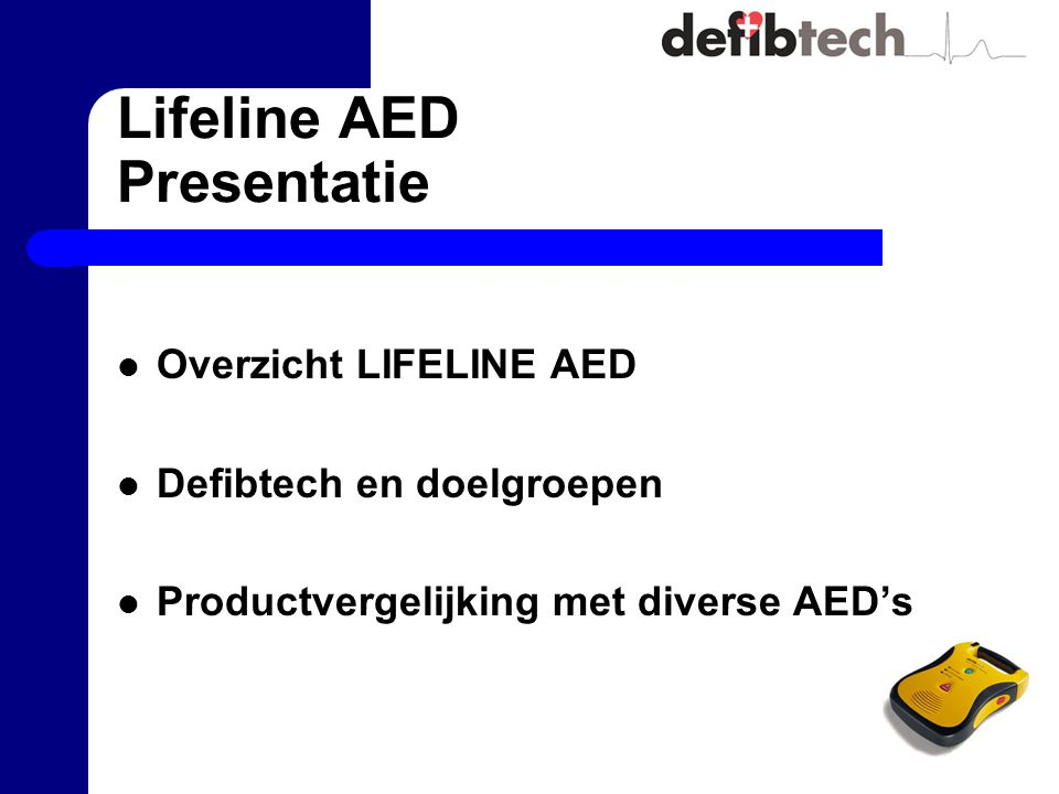 Productvergelijking AED 10 from Welch Allyn SpecificationLifeline AEDAED 10 Pre-connected PadsYesNo Status IndicatorBright LEDPassive LCD LidNo Dust ResistanceIP5XIPXX Water ResistanceIPX4 Self-containedYesNo Battery Life7 years5 years Battery Shocks300230 Operating Time16 hours5 hours Energy (Joules)150-150-150200-300-360 ECG DisplayNo Price (2004)€ 2.150,-€ 2.100,-