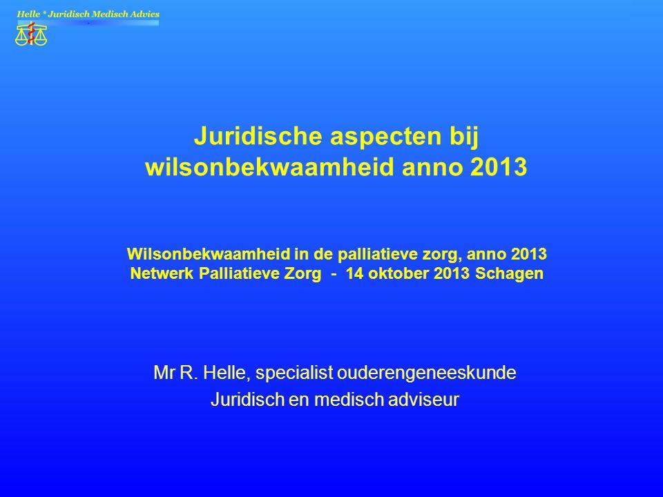 Mr R. Helle, specialist ouderengeneeskunde Juridisch en medisch adviseur Juridische aspecten bij wilsonbekwaamheid anno 2013 Wilsonbekwaamheid in de p