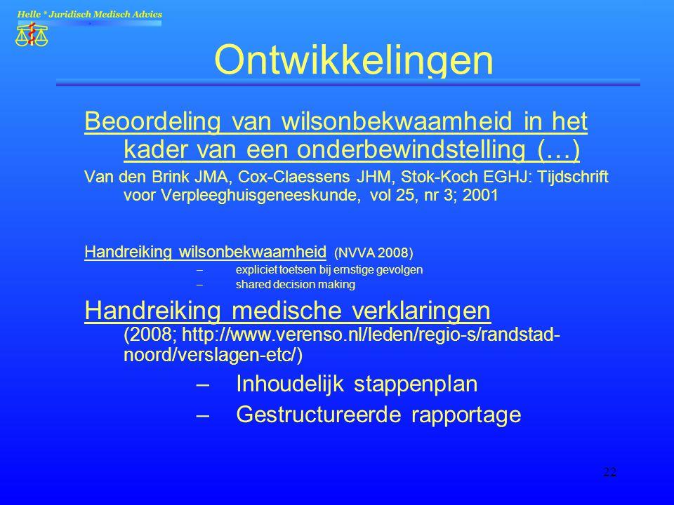 22 Ontwikkelingen Beoordeling van wilsonbekwaamheid in het kader van een onderbewindstelling (…) Van den Brink JMA, Cox-Claessens JHM, Stok-Koch EGHJ: